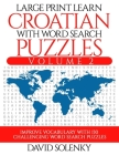 Large Print Learn Croatian with Word Search Puzzles Volume 2: Learn Croatian Language Vocabulary with 130 Challenging Bilingual Word Find Puzzles for Cover Image