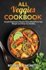 All Veggies Cookbook: Simple Vegetarian Recipes Than Would Trim Your Weight and Keep You Healthy Cover Image