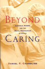 Beyond Caring: Hospitals, Nurses, and the Social Organization of Ethics (Morality and Society Series) Cover Image