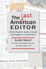 The Last American Editor: Chronicling Life, Death, Triumph, and Tragedy in a Small Town Cover Image