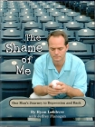 The Shame of Me: One Man's Journey to Depression and Back Cover Image