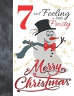 7 And Feeling A Little Frosty Merry Christmas: Festive Snowmen For Boys And Girls Age 7 Years Old - College Ruled Composition Writing School Notebook Cover Image