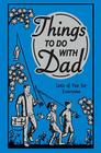 Things to Do with Dad: Lots of Fun for Everyone Cover Image
