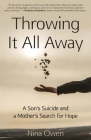 Throwing It All Away: A Son's Suicide and a Mother's Search for Hope Cover Image