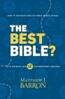 The Best Bible?: How to Navigate English Bible Translations With Insights Into Twelve Contemporary Versions Cover Image