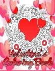 Valentine's Coloring Book: A Fun Valentine's Day Coloring Book of Romantic Hearts with Beautiful Flowers Cover Image