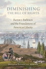 Diminishing the Bill of Rights, Volume 3: Barron V. Baltimore and the Foundations of American Liberty (Studies in American Constitutional Heritage #3) Cover Image