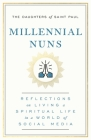 Millennial Nuns: Reflections on Living a Spiritual Life in a World of Social Media Cover Image