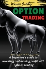 Options Trading: A Beginners's guide to investing and making profit with options trading. Cover Image