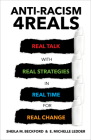 Anti-Racism 4reals: Real Talk with Real Strategies in Real Time for Real Change Cover Image