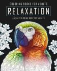 Coloring Books for Adults Relaxation: An Animal Coloring Book for Adults Featuring Hand Drawn Coloring Pages Designed to Aid Stress Relief and Relaxat (Animal Coloring Books for Adults #1) Cover Image