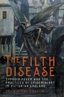 The Filth Disease: Typhoid Fever and the Practices of Epidemiology in Victorian England (Rochester Studies in Medical History) Cover Image