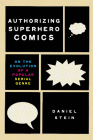 Authorizing Superhero Comics: On the Evolution of a Popular Serial Genre (Studies in Comics and Cartoons ) Cover Image