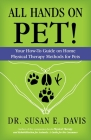 All Hands on Pet!: Your How-To Guide on Home Physical Therapy Methods for Pets Cover Image