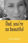 Dad, you're so beautiful Cover Image