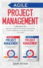 Agile Project Management: 2 Books in 1: Beginner's Guide & Methodology. The Definitive Guide to Master Scrum, Kanban, XP, Crystal, FDD, DSDM Cover Image