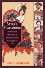 Satan's Playground: Mobsters and Movie Stars at America's Greatest Gaming Resort (American Encounters/Global Interactions) Cover Image