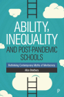 Ability, Inequality and Post-Pandemic Schools: Rethinking Contemporary Myths of Meritocracy Cover Image