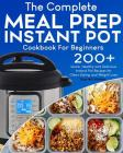 Meal Prep Instant Pot Cookbook: 200+ Quick, Healthy and Delicious Instant Pot Recipes for Clean Eating and Weight Loss Cover Image