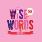Wise(ish) Words For True Loves Cover Image