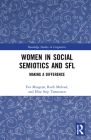 Women in Social Semiotics and SFL: Making a Difference (Routledge Studies in Linguistics) Cover Image