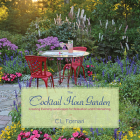 The Cocktail Hour Garden: Creating Evening Landscapes for Relaxation and Entertaining Cover Image