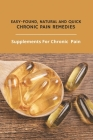Easy-Found, Natural, And Quick Chronic Pain Remedies: Supplements For Chronic Pain: Diy Pain Relief Massage Oil Cover Image