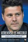 Atreverse Es Hacerlo: Revelaciones Íntimas Sobre Cómo Piensa Y Conduce Mauricio Pochettino Cover Image