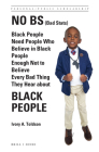 No Bs (Bad Stats): Black People Need People Who Believe in Black People Enough Not to Believe Every Bad Thing They Hear about Black Peopl (Personal/Public Scholarship #4) Cover Image
