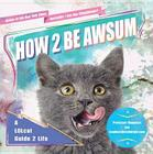 How 2 Be Awsum: A Lolcat Guide 2 Life Cover Image