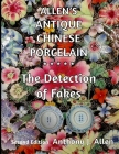 Allen's Antique Chinese Porcelain ***The Detection of Fakes***: Second Edition Cover Image