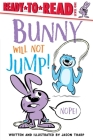 Bunny Will Not Jump!: Ready-to-Read Level 1 Cover Image