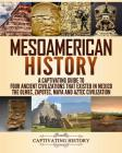 Mesoamerican History: A Captivating Guide to Four Ancient Civilizations That Existed in Mexico Cover Image