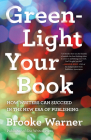 Green-Light Your Book: How Writers Can Succeed in the New Era of Publishing Cover Image