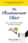 The Restaurant Diet: How to Eat Out Every Night and Still Lose Weight Cover Image