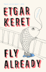 Fly Already: Stories Cover Image