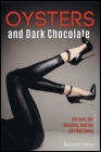 Oysters and Dark Chocolate: His Love, Her Mistakes, and the Girl Who Dares Cover Image