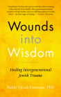 Wounds Into Wisdom: Healing Intergenerational Jewish Trauma Cover Image