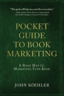 The Pocket Guide to Book Marketing: A Road Map to Marketing Your Book Cover Image