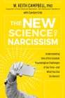 The New Science of Narcissism: Understanding One of the Greatest Psychological Challenges of Our Time—and What You Can Do About It Cover Image