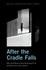 After the Cradle Falls: What Child Abuse Is, How We Respond to It, and What You Can Do about It Cover Image