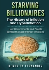 Starving Billionaires: The History of Inflation and HyperInflation: How Governments and People Battled the Last 10 Great Inflations Cover Image