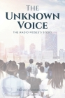 The Unknown Voice: The Radio Moses's Story Cover Image