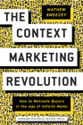 The Context Marketing Revolution: How to Motivate Buyers in the Age of Infinite Media Cover Image