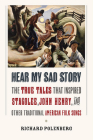 Hear My Sad Story: The True Tales That Inspired Stagolee, John Henry, and Other Traditional American Folk Songs Cover Image