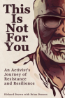 This Is Not For You: An Activist's Journey of Resistance and Resilience Cover Image