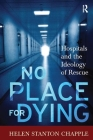 No Place for Dying: Hospitals and the Ideology of Rescue Cover Image