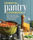Essential Pantry Cookbook: 80 Easy Recipes and 100 Creative Variations to Make the Most of On-Hand Staples Cover Image