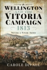 Wellington and the Vitoria Campaign 1813: Never a Finer Army Cover Image