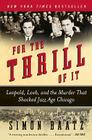 For the Thrill of It: Leopold, Loeb, and the Murder That Shocked Jazz Age Chicago Cover Image